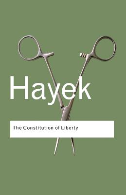 The Constitution of Liberty - Hayek, F a