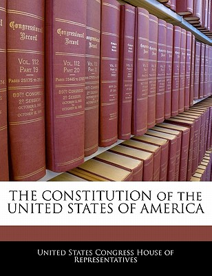 The Constitution of the United States of America - United States Congress House of Represen (Creator)
