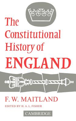 The Constitutional History of England - Maitland, Frederic William