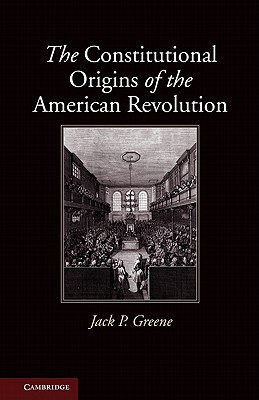 The Constitutional Origins of the American Revolution - Greene, Jack P.