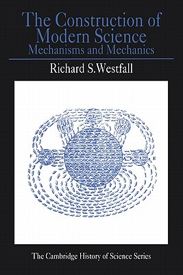 The Construction of Modern Science: Mechanisms and Mechanics - Westfall, Richard S, and Basalla, George (Editor), and Hannaway, Owen, Professor (Editor)