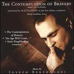 The Contemplation of Bravery: Music by Joseph Bertolozzi