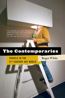 The Contemporaries: Travels in the 21st-Century Art World - White, Roger