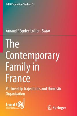 The Contemporary Family in France: Partnership Trajectories and Domestic Organization - Regnier-Loilier, Arnaud (Editor)