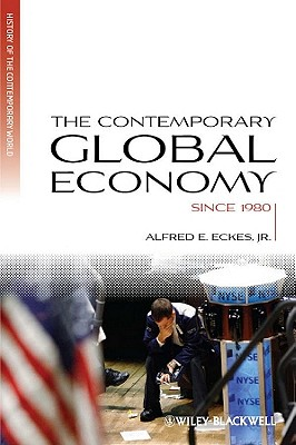 The Contemporary Global Economy: A History since 1980 - Eckes, Alfred E., Jr.