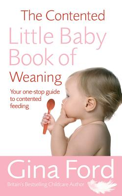 The Contented Little Baby Book of Weaning: Your One-Stop Guide to Contented Feeding. Gina Ford - Ford, Gina