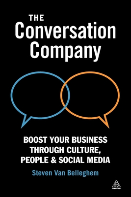 The Conversation Company: Boost Your Business Through Culture, People and Social Media - Van Belleghem, Steven