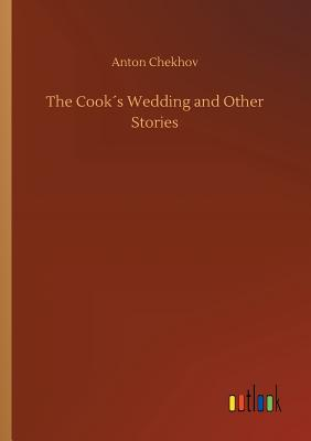 The Cook´s Wedding and Other Stories - Chekhov, Anton