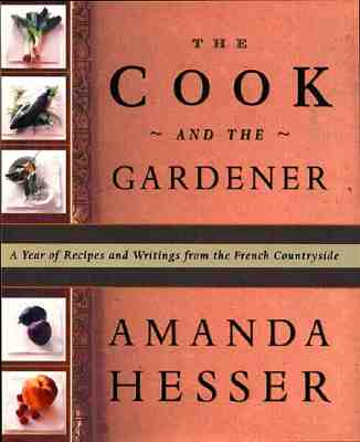 The Cook and the Gardener: A Year of Recipes and Notes from the French Countryside - Hesser, Amanda, and Gridley, Kate (Illustrator)