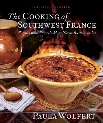 The Cooking of Southwest France: Recipes from France's Magnificent Rustic Cuisine - Wolfert, Paula