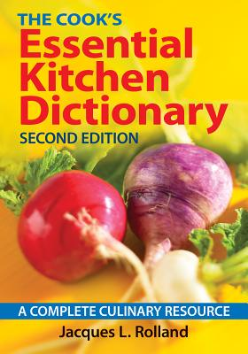 The Cook's Essential Kitchen Dictionary: A Complete Culinary Resource - Rolland, Jacques