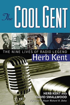 The Cool Gent: The Nine Lives of Radio Legend Herb Kent - Kent, Herb