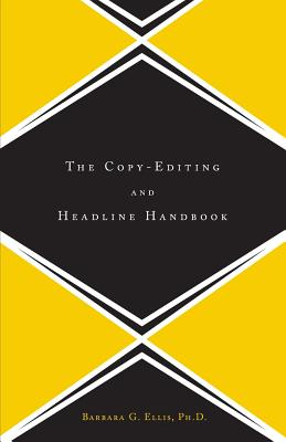 The Copy Editing and Headline Handbook - Ellis, Barbara G