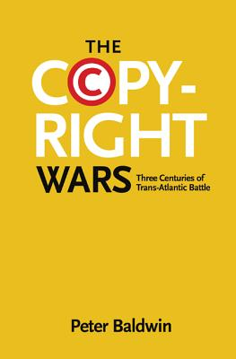 The Copyright Wars: Three Centuries of Trans-Atlantic Battle - Baldwin, Peter