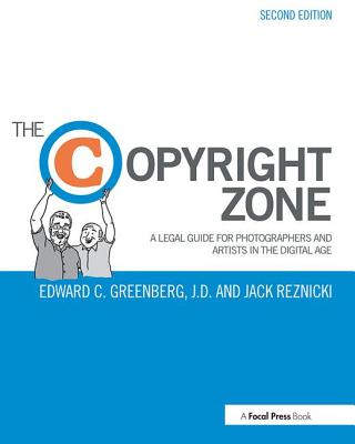 The Copyright Zone: A Legal Guide for Photographers and Artists in the Digital Age - Greenberg, Edward C, and Reznicki, Jack, and Greenberg, Ed
