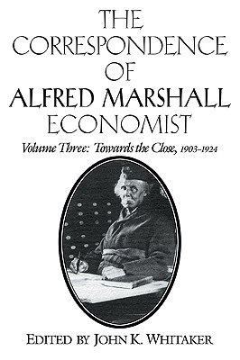 The Correspondence of Alfred Marshall, Economist - Marshall, Alfred, and Whitaker, John K. (Editor)