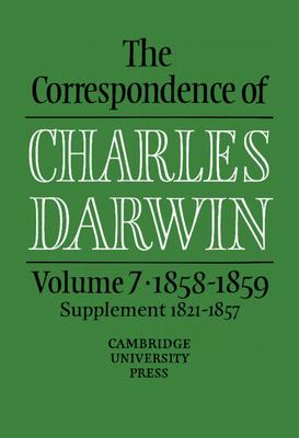 The Correspondence of Charles Darwin: Volume 7, 1858 1859 - Burkhardt, Frederick (Editor), and Darwin, Charles, Professor, and Smith, Sydney (Editor)
