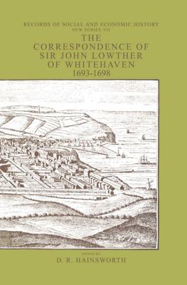 The Correspondence of Sir John Lowther of Whitehaven 1693-1698 - Lowther, John, and Hainsworth, D R
