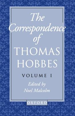The Correspondence: Volume I: 1622-1659 - Hobbes, Thomas, and Malcolm, Noel (Editor)