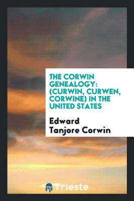The Corwin Genealogy: (curwin, Curwen, Corwine) in the United States - Corwin, Edward Tanjore