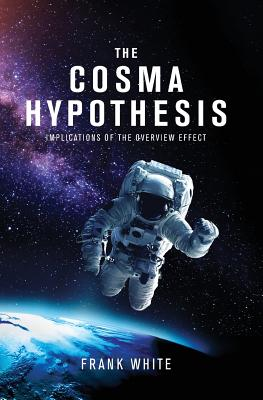 The Cosma Hypothesis: Implications of the Overview Effect - White, Frank