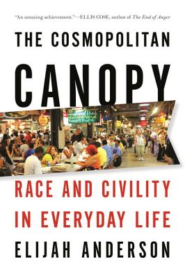 The Cosmopolitan Canopy: Race and Civility in Everyday Life - Anderson, Elijah