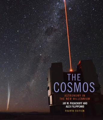 The Cosmos: Astronomy in the New Millennium - Pasachoff, Jay M., and Filippenko, Alex