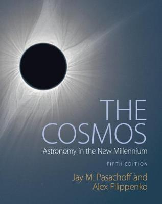 The Cosmos: Astronomy in the New Millennium - Pasachoff, Jay M, Professor, and Filippenko, Alex