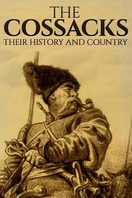 The Cossacks: Their History and Country - Cresson, William Penn