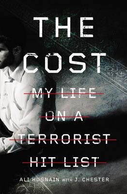 The Cost: My Life on a Terrorist Hit List - Husnain, Ali, and Chester, J