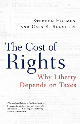 The Cost of Rights: Why Liberty Depends on Taxes - Holmes, Stephen, and Sunstein, Cass R