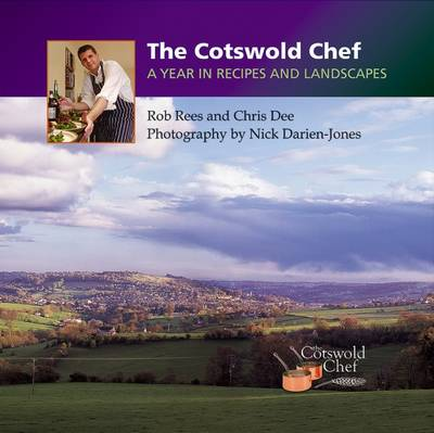 The Cotswold Chef: A Year in Recipes and Landscapes - Rees, Rob, and Dee, Chris, and Darien-Jones, Nick (Photographer)