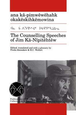 The Counselling Speeches of Jim Ka-Nipitehtew - Ka-Nipitehtew, Jim, and Algonquian Text Society, and Wolfart, H C (Translated by)