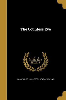 The Countess Eve - Shorthouse, J H (Joseph Henry) 1834-1 (Creator)