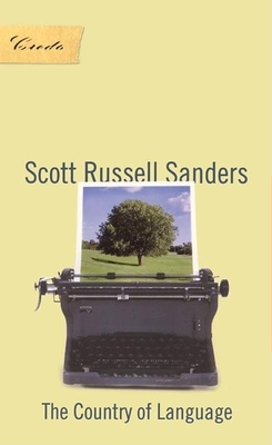 The Country of Language - Sanders, Scott Russell, Professor, and Slovic, Scott (Editor)