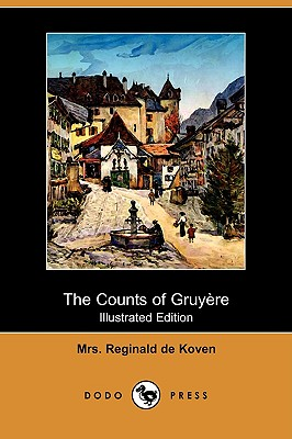 The Counts of Gruyre (Illustrated Edition) (Dodo Press) - Koven, Mrs Reginald De