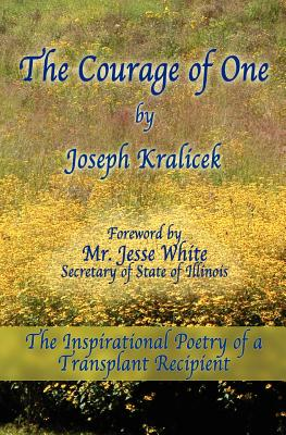 The Courage of One: The Inspiritational Poetry of a Transplant Recipient - Kralicek, Joseph