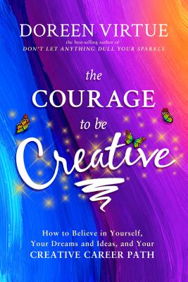 The Courage to be Creative: A Practical Guide to Help You Make a Living and a Contribution with Your Creative Work - Virtue, Doreen