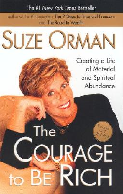 The Courage to Be Rich: Creating a Life of Material and Spiritual Abundance - Orman, Suze