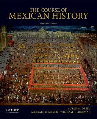 The Course of Mexican History - Deeds, Susan M, Professor, and Meyer, Michael C, and Sherman, William L, APR