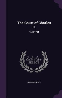 The Court of Charles II.: 1649-1734 - Forneron, Henri