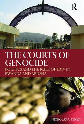 The Courts of Genocide: Politics and the Rule of Law in Rwanda and Arusha - Jones, Nicholas