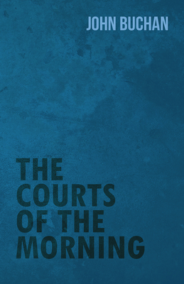 The Courts of the Morning - Buchan, John