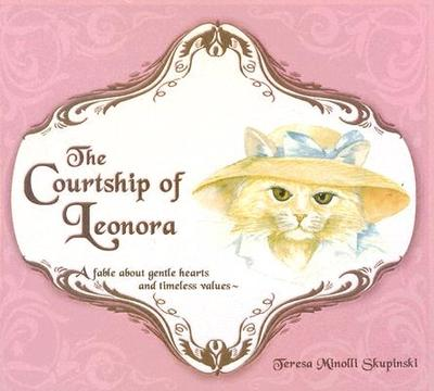 The Courtship of Leonora: A Fable about Gentle Hearts and Timeless Values - Minolli Skupinski, Teresa