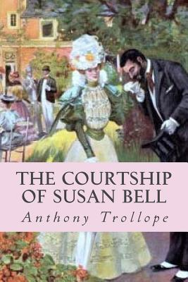 The Courtship of Susan Bell - Trollope, Anthony