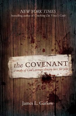 The Covenant: A Study of God's Extraordinary Love for You - Garlow, James