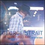 The Cowboy Rides Away: Live from AT&T Stadium - George Strait