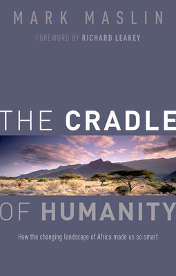 The Cradle of Humanity: How the changing landscape of Africa made us so smart - Maslin, Mark A.