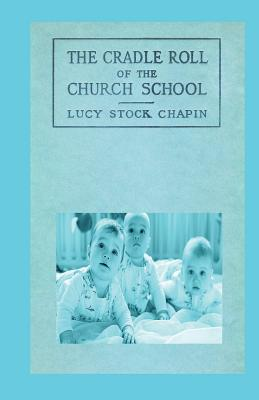 The Cradle Roll of the Church School - Chapin, Lucy Stock