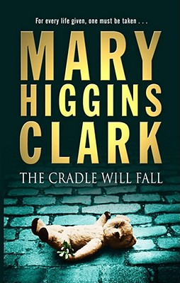 The Cradle Will Fall - Clark, Mary Higgins
